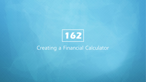 "Title with blue background and ""162 Creating a Finacial Calculator"""